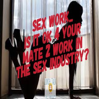 Sex Work...Is It Ok 4 Your Mate 2 Work In The Sex Industry?