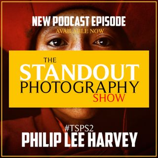 2. #TSPS2 Philip Lee Harvey on Winning Travel Photographer of the Year, Lüerzer's Archive & Ultimate Preparation.