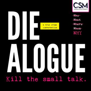 DIE-ALOGUE: a true crime conversation