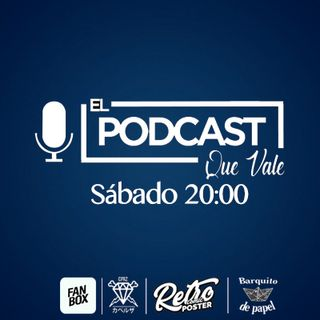 Capitulo #001 El Podcast que Vale