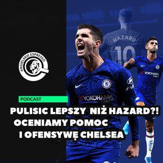 Pulisic lepszy niż Hazard?! Oceniamy pomoc i defensywę Chelsea