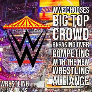 WWE Chooses Big Top Crowd Pleasing Over Competing with The New Wrestling Alliance KOP082621-635