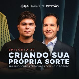 #027 - Criando sua própria sorte, um papo sobre meritocracia com Hélio Beltrão