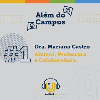Além do Campus #1: Alumni, Professora e Colaboradora Dra. Mariana Castro