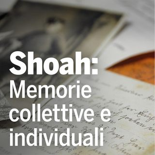 Shoah: memorie collettive e individuali