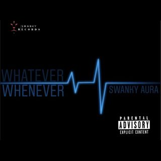 """Whatever,Whenever""-Swanky Aura"