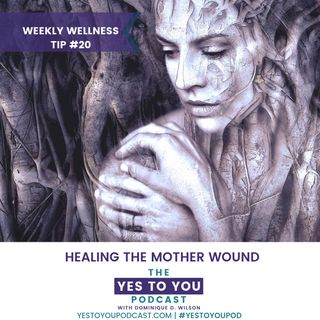 Healing The Mother Wound | Weekly Wellness Tip 20