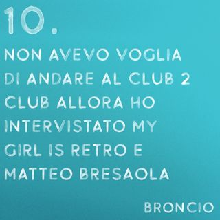 10 - Non avevo voglia di andare al Club 2 Club e ho intervistato My Girl is Retro e Matteo Bresaola
