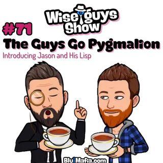 #71 The Guys Go Pygmalion: Introducing Jason & His Lisp