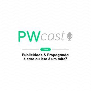 PWCast #001 - Publicidade & Propaganda é caro ou isso é um mito?