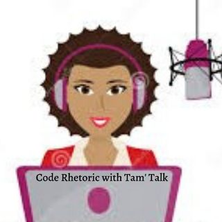 Code Rhetoric With Tam' Talk
