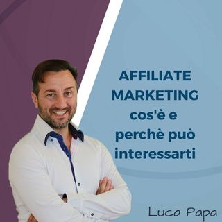 Affiliate Marketing cos'è e perchè può interessarti