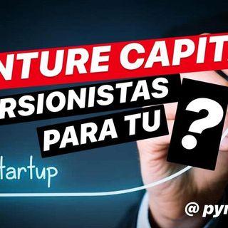 ¿Qué es un Venture Capital y cómo obtengo financiamiento?