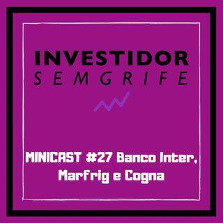 MINICAST #27 Banco Inter, Marfrig e Cogna