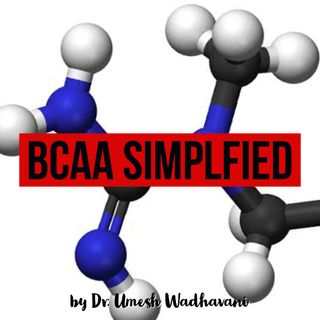 BCAA Simplified - a podcast by Dr. Umesh Wadhavani