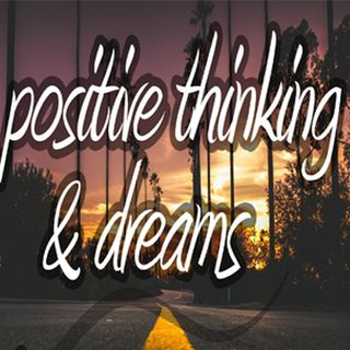 Positive Thinking and Dreams | Episode 2