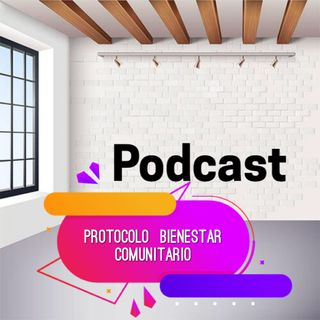 Proyecto Podcast Protocolo Bienestar Comunitario
