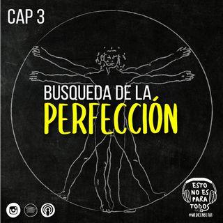 CAP 03 Búsqueda de la Perfección | Esto no es para todos - Medicenbladi