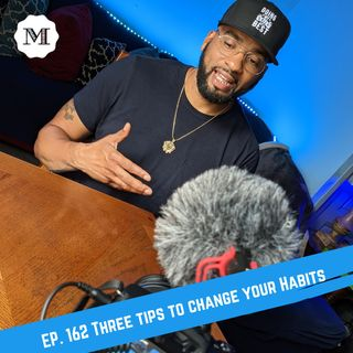 Ep. 162 Three tips to change your habits