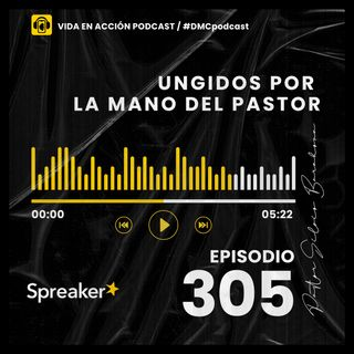 EP. 305 | Ungidos por la mano del Pastor | #DMCpodcast