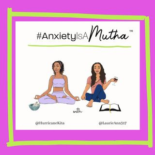 Ep 22 Anxiety is a Mutha!