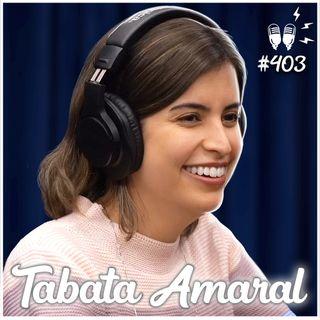 TABATA AMARAL - Flow Podcast #403