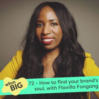 72 - How to find your brand's soul, with Flavilla Fongang