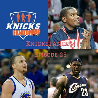 "EP 25: ""LeBron vs. Durant; Cavs vs. Warriors & Knicks News!: Nuff Said!""- Knicksfandom"