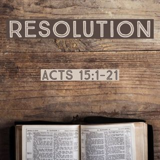 7/24/19 - Resolution - Acts 15:1-21