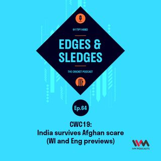 Ep. 64: CWC19: India survives Afghan scare (WI and Eng previews)
