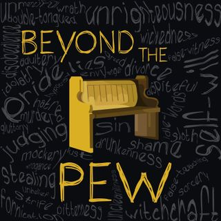 Welcome to Beyond the Pew!