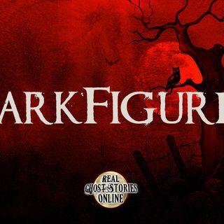 Dark Figures | Haunted, Paranormal, Supernatural