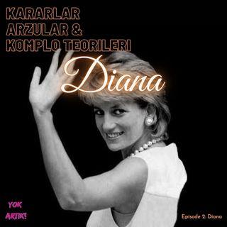 E2 - Kararlar, Arzular & Komplo Teorileri: Diana