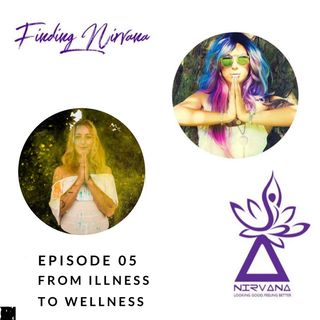 Episode 05- From Illness to Wellness