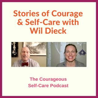 Stories of Courage and Self-Care with Wil Dieck