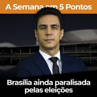Brasília ainda paralisada pelas eleições | A Semana em 5 Pontos com Diego Amorim