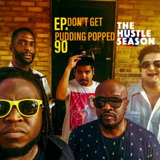 The Hustle Season: Ep. 90 Don't Get Pudding Popped