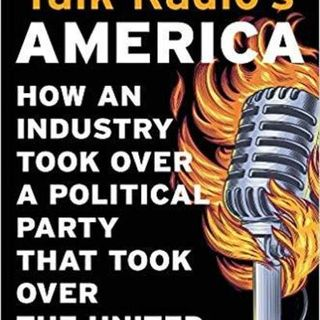 'Talk Radio's America: How An Industry Took Over a Political Party that Took Over the White House'