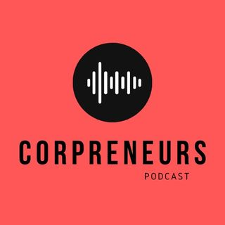 Corpreneurs Podcast - E39