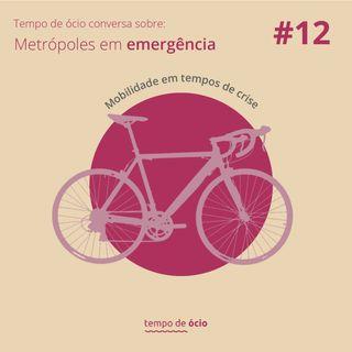 #12 Mobilidade Urbana | Metrópoles em Emergência