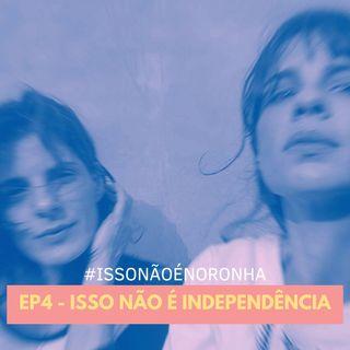 EP4 - Isso não é Independência