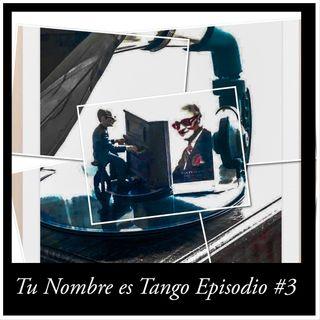 Episodio # 3 Tu Nombre es Tango