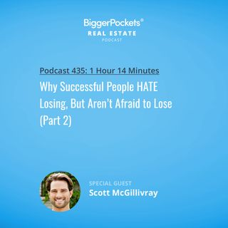 435: Why Successful People HATE Losing, But Aren't Afraid to Lose with Scott McGillivray (Part 2)