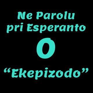 """Ne Parolu pri Esperanto (NPPE) — 00.- """"Ekepizodo"""""""