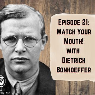 EP21 - Watch Your Mouth with Dietrich Bonhoeffer