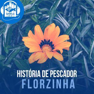 Florzinha | História de pescador