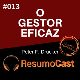T2#013 O Gestor Eficaz | Peter Drucker