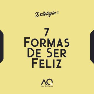 7 Formas De Ser Feliz