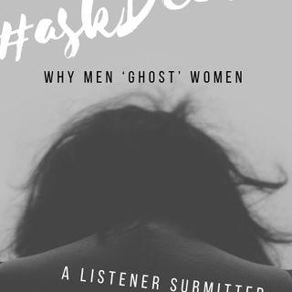 Why Do Men 'Ghost' Women? #askDeeVa