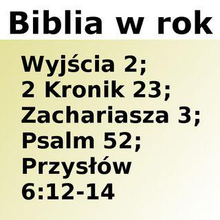 052 - Wyjścia 2, 2 Kronik 23, Zachariasza 3, Psalm 52, Przysłów 6:12-14